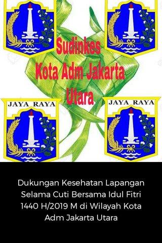Dukungan Kesehatan Lapangan Selama Cuti Bersama Idul Fitri 1440 H/2019 M di Wilayah Kota Adm Jakarta Utara