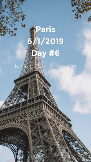 Paris 6/1/2019 Day #6 Kevin Choe Catalyst 2019