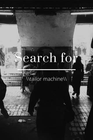 Search for \\tailor machine\\