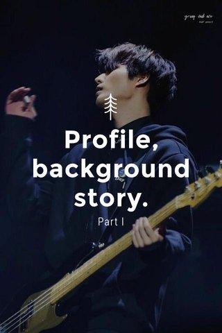 Profile, background story. Part I