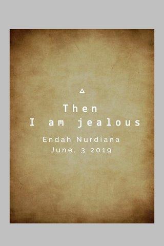 Then I am jealous Endah Nurdiana June, 3 2019
