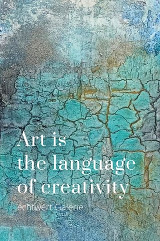 Art is the language of creativity echtwert Galerie