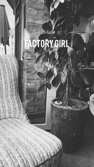 Factory Girl Breakfast at
