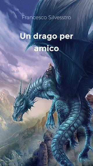 Un drago per amico Francesco Silvesstro