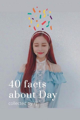 40 facts about Day collected by YJ