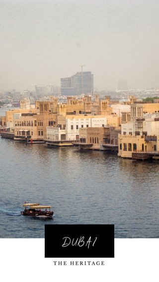 DUBAI THE HERITAGE