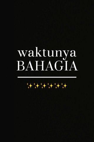 waktunya BAHAGIA ✨✨✨✨✨✨
