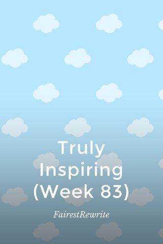 Truly Inspiring (Week 83) FairestRewrite