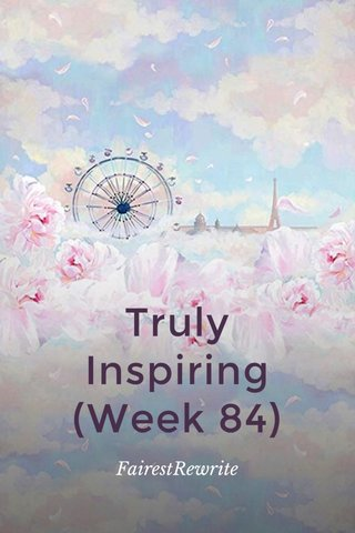 Truly Inspiring (Week 84) FairestRewrite
