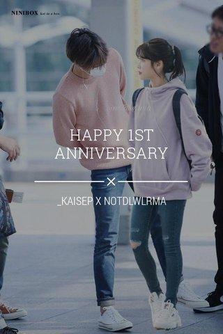 HAPPY 1ST ANNIVERSARY _KAISEP X NOTDLWLRMA