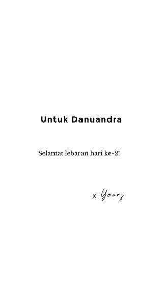 Untuk Danuandra x Yours Selamat lebaran hari ke-2!