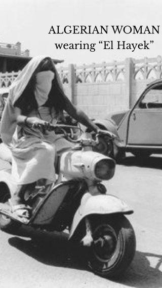 """ALGERIAN WOMAN wearing """"El Hayek"""""""