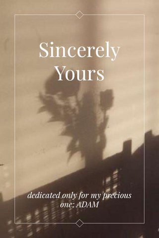 Sincerely Yours dedicated only for my precious one; ADAM