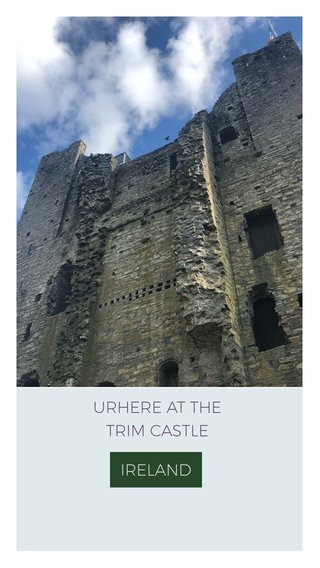 URHERE AT THE TRIM CASTLE IRELAND