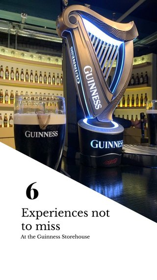 6 Experiences not to miss At the Guinness Storehouse