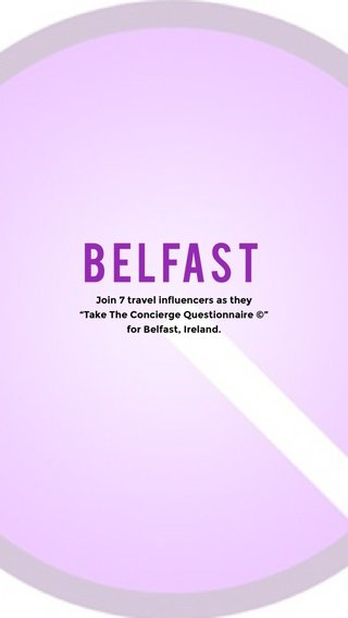 "BelfaSt Join 7 travel influencers as they ""Take The Concierge Questionnaire ©"" for Belfast, Ireland."