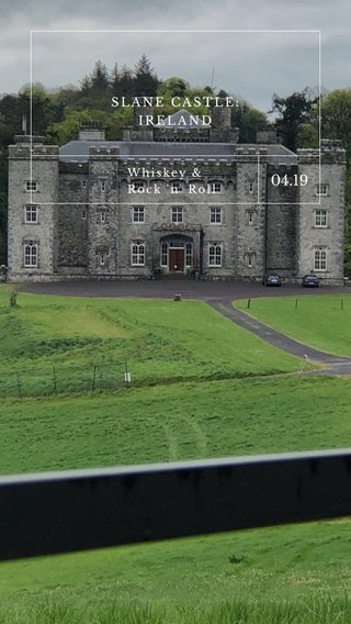 04.19 04 SLANE CASTLE: IRELAND Whiskey & Rock 'n' Roll