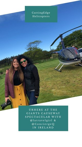 URHERE AT THE GIANTS CAUSEWAY SPECTACULAR WITH @latravelgirl & @ConciergeQ IN IRELAND CuttingEdge Helicopters