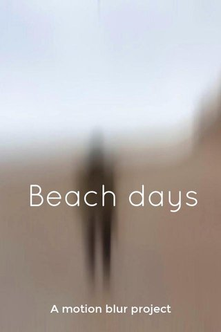 Beach days A motion blur project