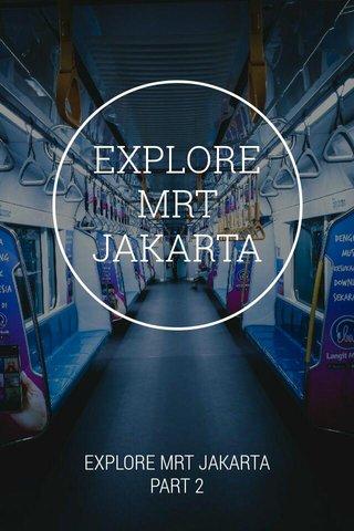 EXPLORE MRT JAKARTA EXPLORE MRT JAKARTA PART 2