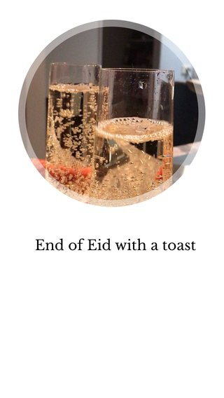 End of Eid with a toast