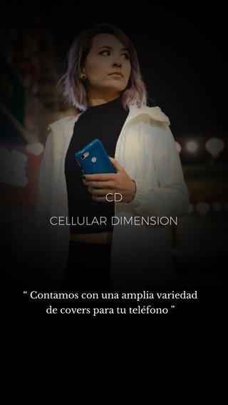 """CELLULAR DIMENSION CD """" Contamos con una amplia variedad de covers para tu teléfono """""""