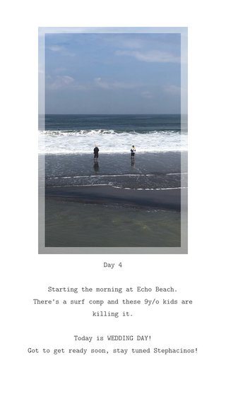 Day 4 Starting the morning at Echo Beach. There's a surf comp and these 9y/o kids are killing it. Today is WEDDING DAY! Got to get ready soon, stay tuned Stephacinos!