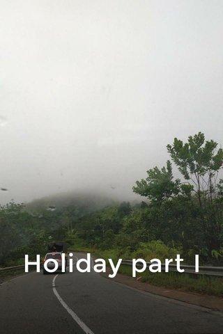 Holiday part I