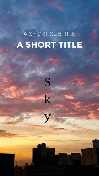 Sky A SHORT TITLE A SHORT SUBTITLE