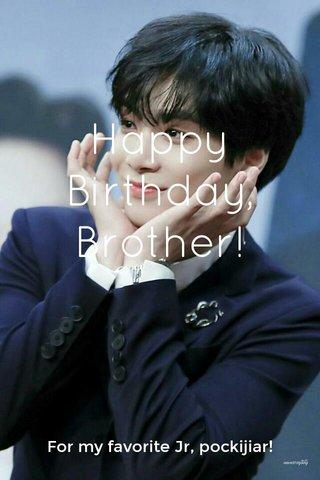 Happy Birthday, Brother! For my favorite Jr, pockijiar!
