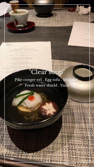 """""""Clear soup"""" Pike conger eel . Egg tofu . Shiitake . Fresh water shield . Yuzu"""
