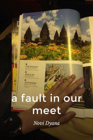 a fault in our meet Novi Dyana