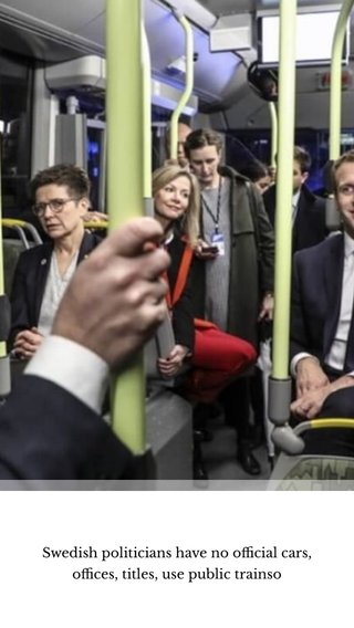 Swedish politicians have no official cars, offices, titles, use public trainso