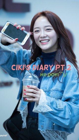 CIKI's DIARY Pt.2 HI! DOYI^^)/