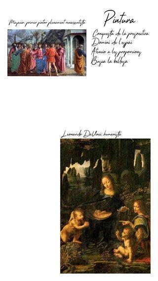 Pintura Busca la bellesa Domini de l'espai Conquesta de la presoectiva Atenció a les proporcions Leonardo DaVinci: humanista Masació: primer pintor plenament renaixentista