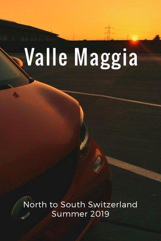 Valle Maggia North to South Switzerland Summer 2019