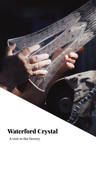 Waterford Crystal A visit to the factory