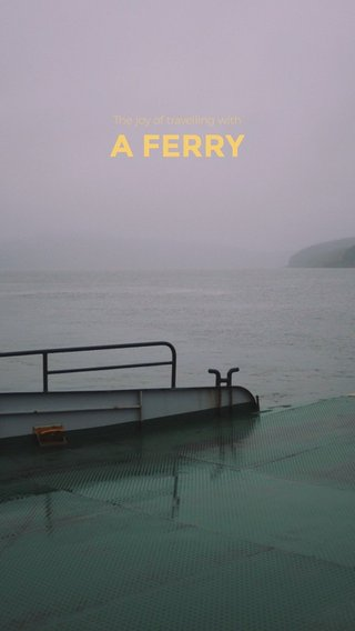 A FERRY The joy of travelling with