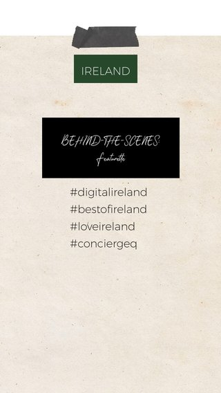 #digitalireland #bestofireland #loveireland #conciergeq IRELAND BEHIND-THE-SCENES: Featurette