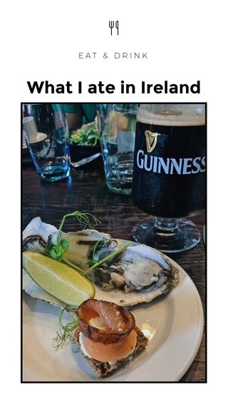 What I ate in Ireland EAT & DRINK