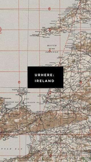 URHERE: IRELAND