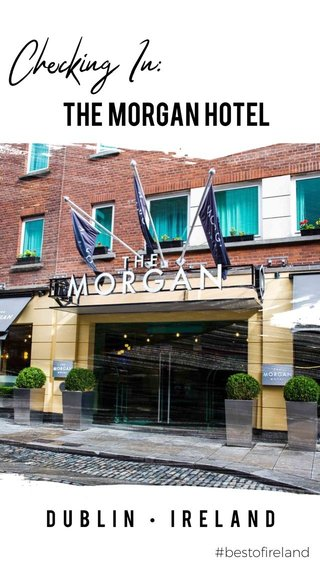 Checking In: THE MORGAN HOTEL Dublin • ireland #bestofireland