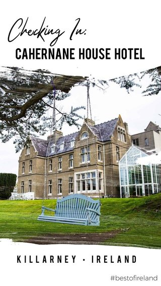 Checking In: CAHERNANE HOUSE HOTEL Killarney • ireland #bestofireland