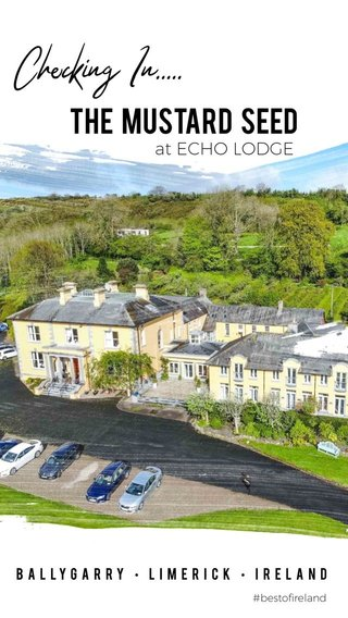 Checking In..... THE MUSTARD SEED at ECHO LODGE Ballygarry • Limerick • Ireland #bestofireland