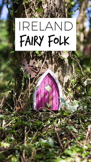 Fairy Folk IRELAND . #bestofireland