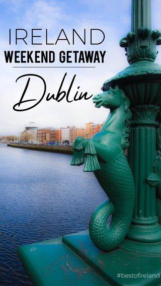 Dublin IRELAND Weekend Getaway #bestofireland