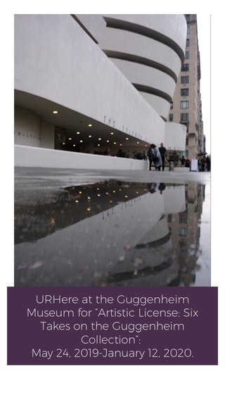 "URHere at the Guggenheim Museum for ""Artistic License: Six Takes on the Guggenheim Collection"": May 24, 2019-January 12, 2020."