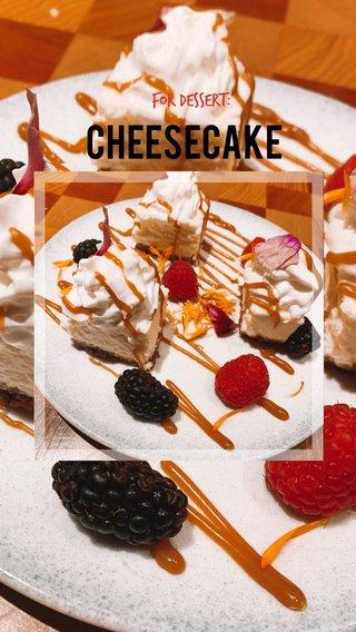 Cheesecake For Dessert: