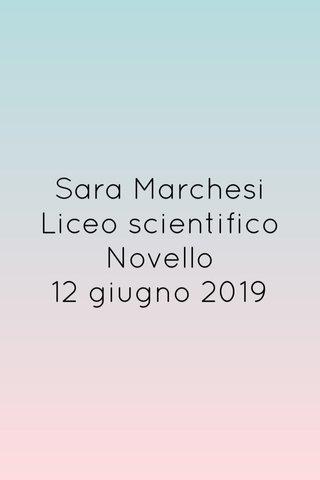 Sara Marchesi Liceo scientifico Novello 12 giugno 2019