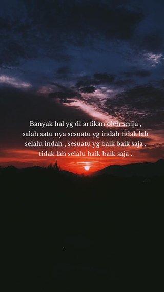Banyak hal yg di artikan oleh senja , salah satu nya sesuatu yg indah tidak lah selalu indah , sesuatu yg baik baik saja , tidak lah selalu baik baik saja .